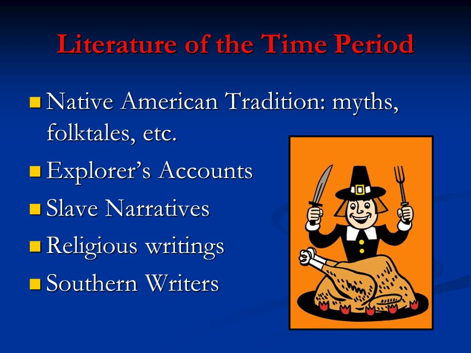 Literature of the Time Period Native American Tradition: myths, folktales, etc. Native American Tradition: myths, folktales, etc. Explorers Accounts E