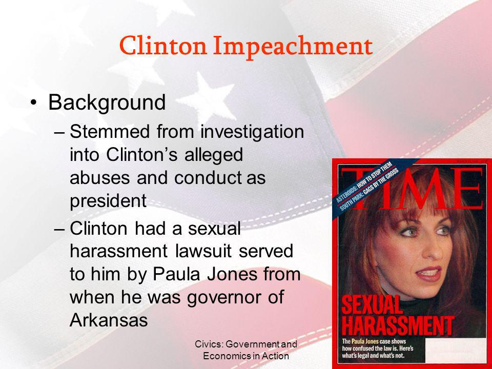 Clinton Impeachment Background –Stemmed from investigation into Clintons alleged abuses and conduct as president –Clinton had a sexual harassment laws