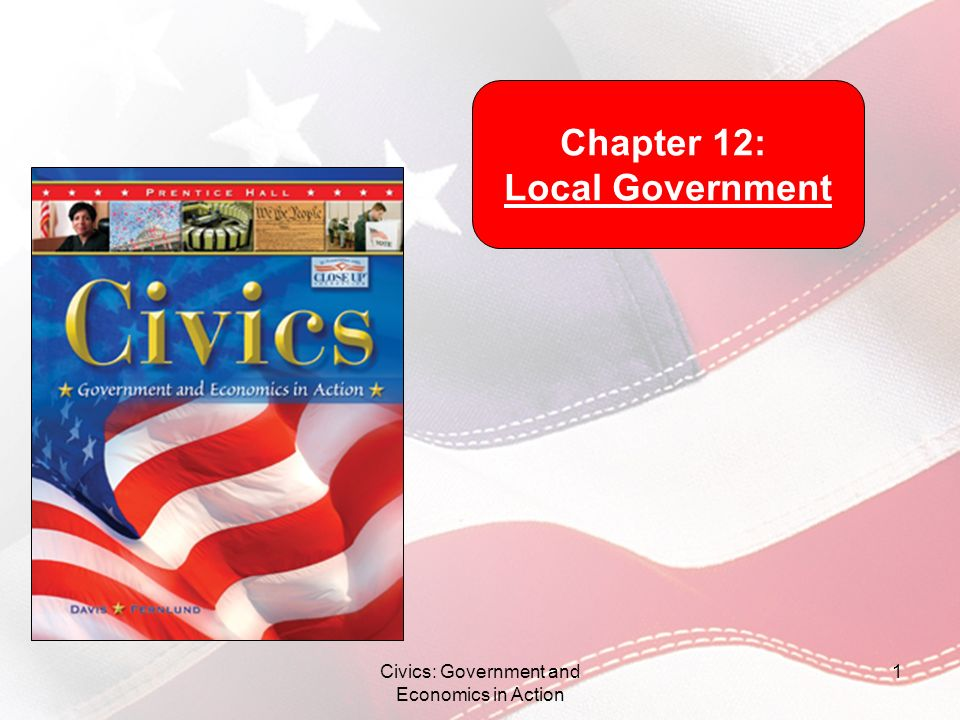 Civics: Government and Economics in Action 1 Chapter 12: Local Government