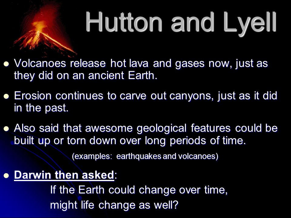 Hutton and Lyell Volcanoes release hot lava and gases now, just as they did on an ancient Earth. Volcanoes release hot lava and gases now, just as the