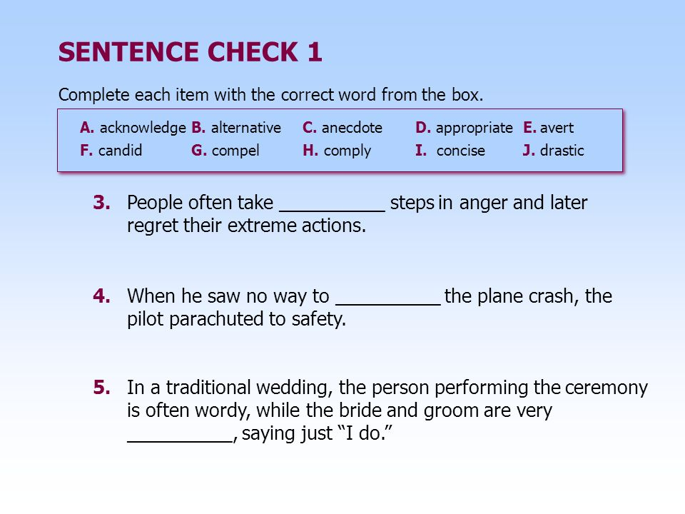 4.When he saw no way to __________ the plane crash, the pilot parachuted to safety. SENTENCE CHECK 1 5.In a traditional wedding, the person performing