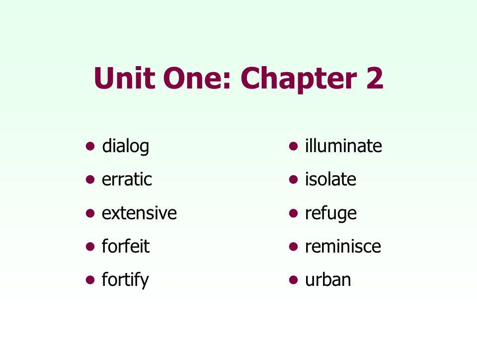 Unit One: Chapter 2 dialog illuminate erratic isolate extensive refuge forfeit reminisce fortifyurban