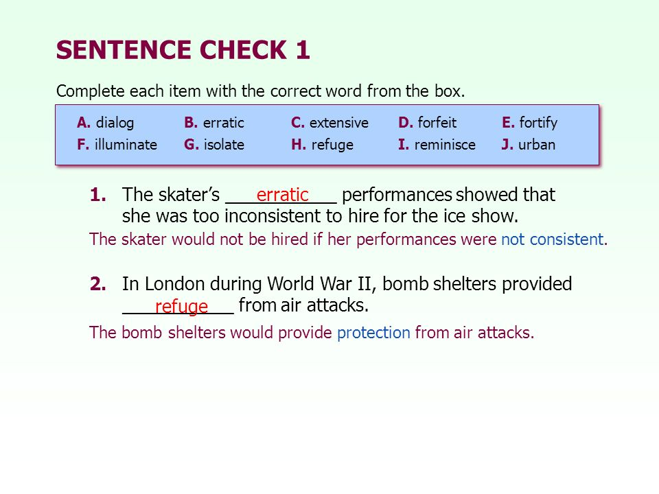 SENTENCE CHECK 1 1.The skaters ___________ performances showed that she was too inconsistent to hire for the ice show.