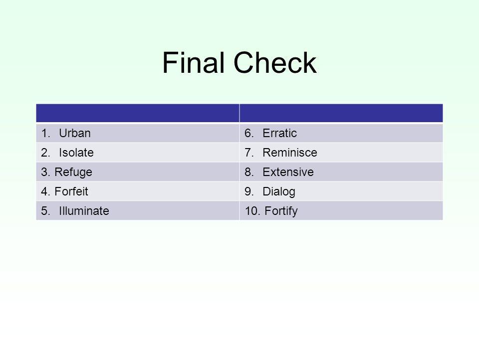 Final Check 1.Urban6.Erratic 2.Isolate7.Reminisce 3.