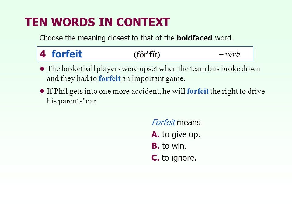 TEN WORDS IN CONTEXT The basketball players were upset when the team bus broke down and they had to forfeit an important game.
