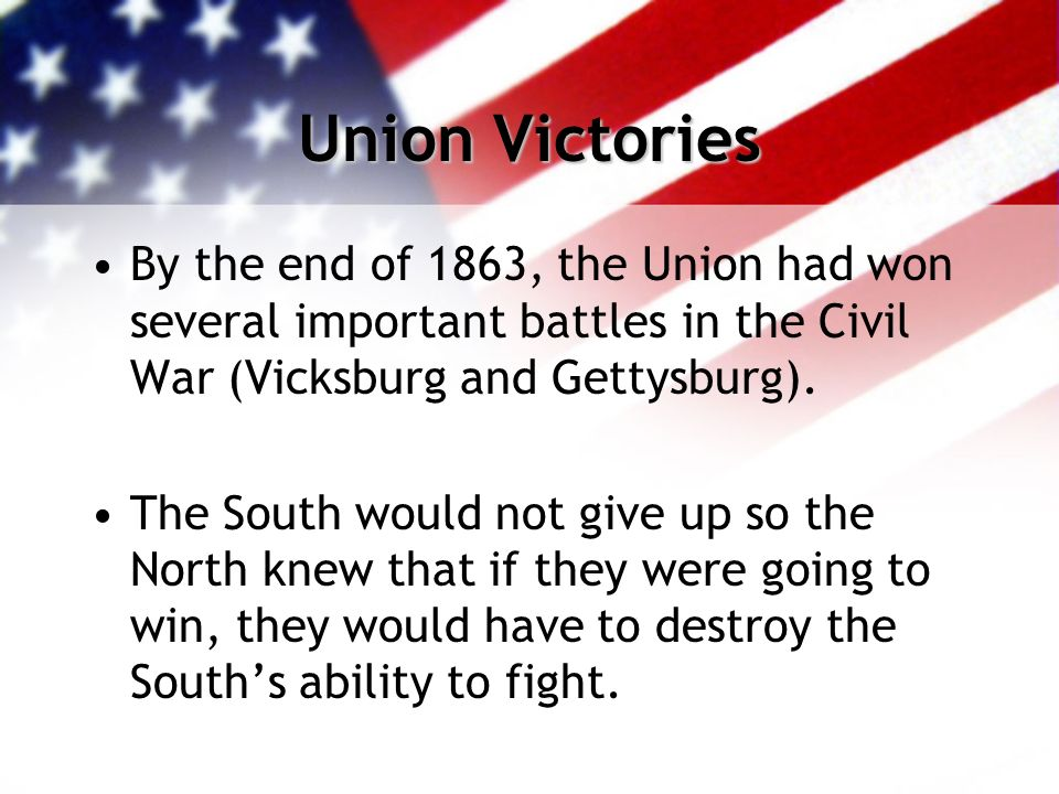 Union Victories By the end of 1863, the Union had won several important battles in the Civil War (Vicksburg and Gettysburg).
