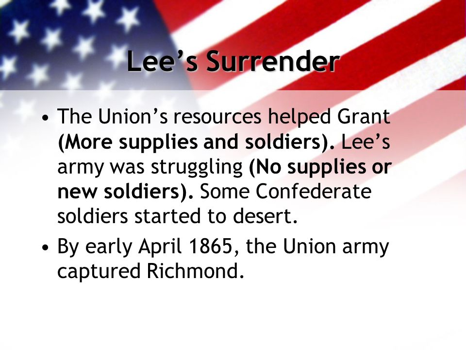 Lees Surrender The Unions resources helped Grant (More supplies and soldiers).
