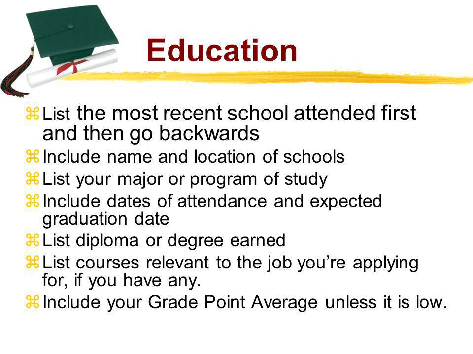 Education List the most recent school attended first and then go backwards Include name and location of schools List your major or program of study In