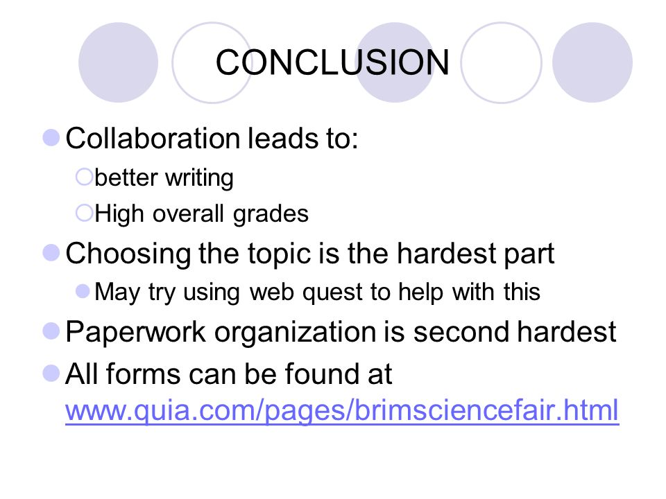 CONCLUSION Collaboration leads to: better writing High overall grades Choosing the topic is the hardest part May try using web quest to help with this