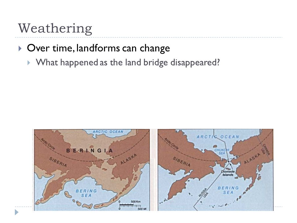 Weathering Over time, landforms can change What happened as the land bridge disappeared?