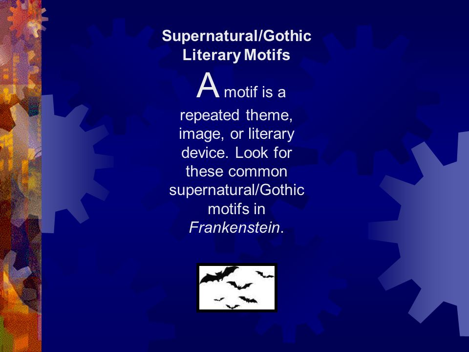 Supernatural/Gothic Literary Motifs A motif is a repeated theme, image, or literary device. Look for these common supernatural/Gothic motifs in Franke