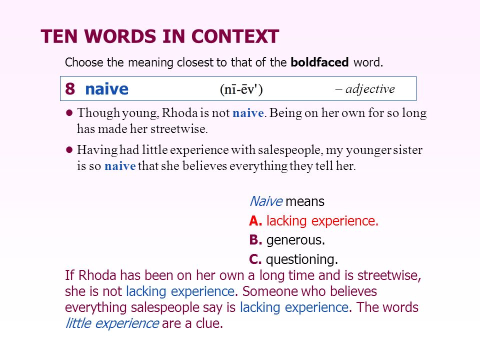 TEN WORDS IN CONTEXT Choose the meaning closest to that of the boldfaced word. Naive means A. lacking experience. B. generous. C. questioning. Though