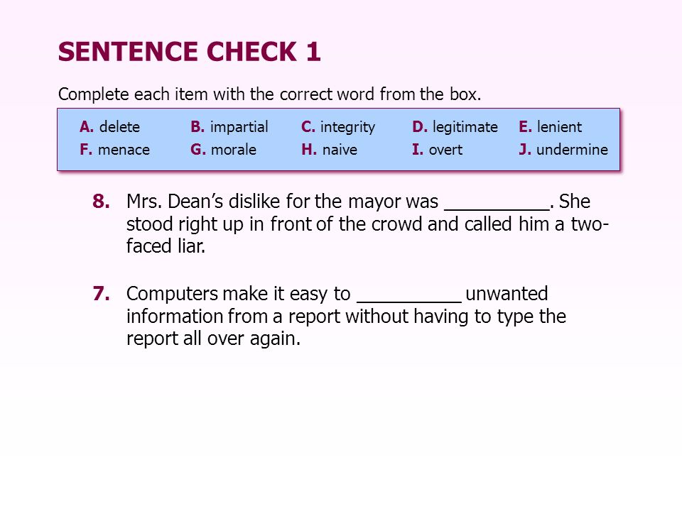SENTENCE CHECK 1 8.Mrs. Deans dislike for the mayor was __________. She stood right up in front of the crowd and called him a two- faced liar. Complet