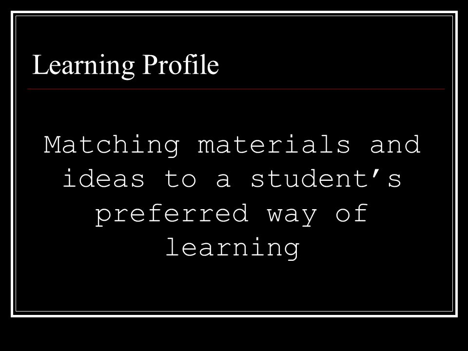 Learning Profile Matching materials and ideas to a students preferred way of learning