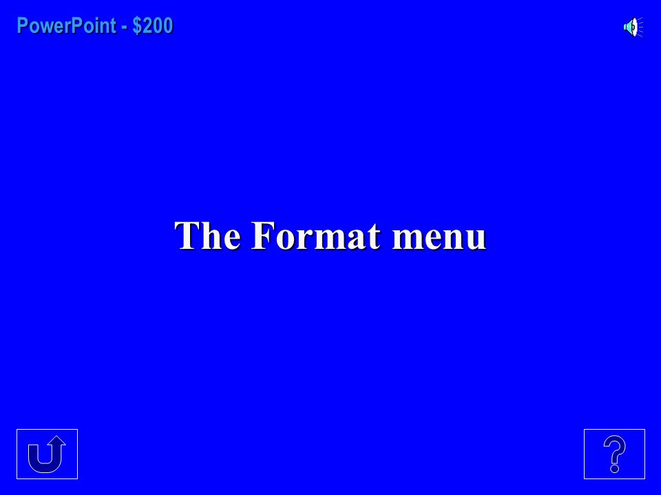 PowerPoint - $100 What menu do we use for formatting the background of the slide presentation