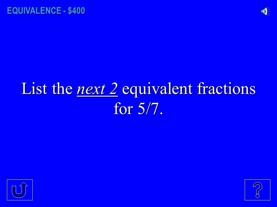 EQUIVALENCE - $300 What is the least common denominator for the following fractions ½, 1/5, 2/3