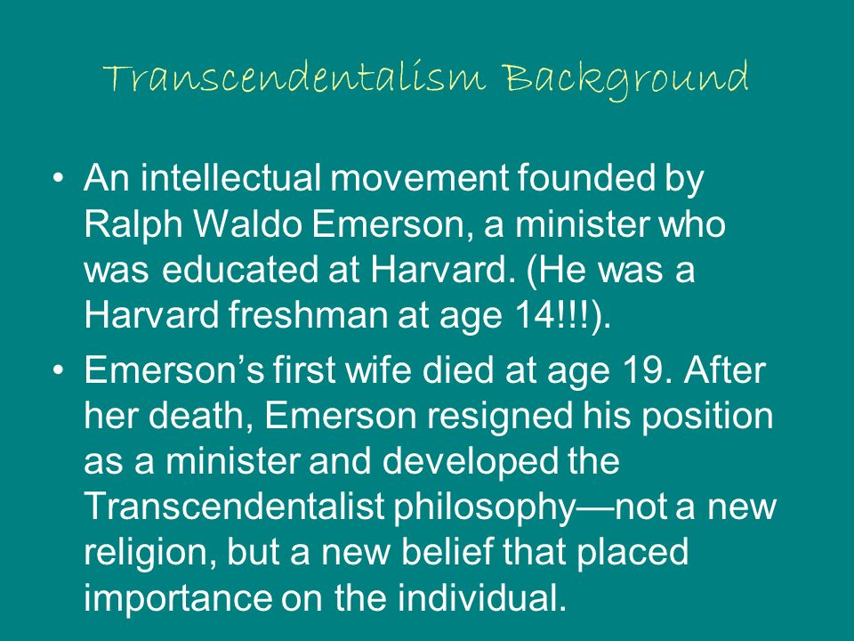 Transcendentalist Beliefs Human senses are limited, and merely help us understand the physical world; deeper truths can only be reached through intuition (instinct).