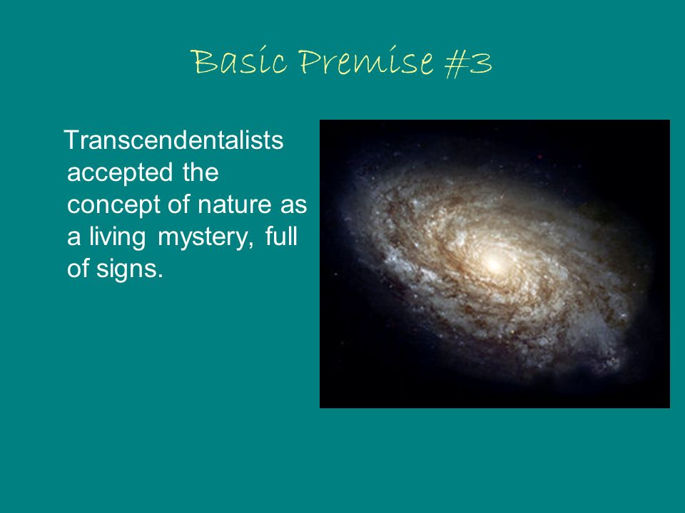 Basic Premise #3 Transcendentalists accepted the concept of nature as a living mystery, full of signs.