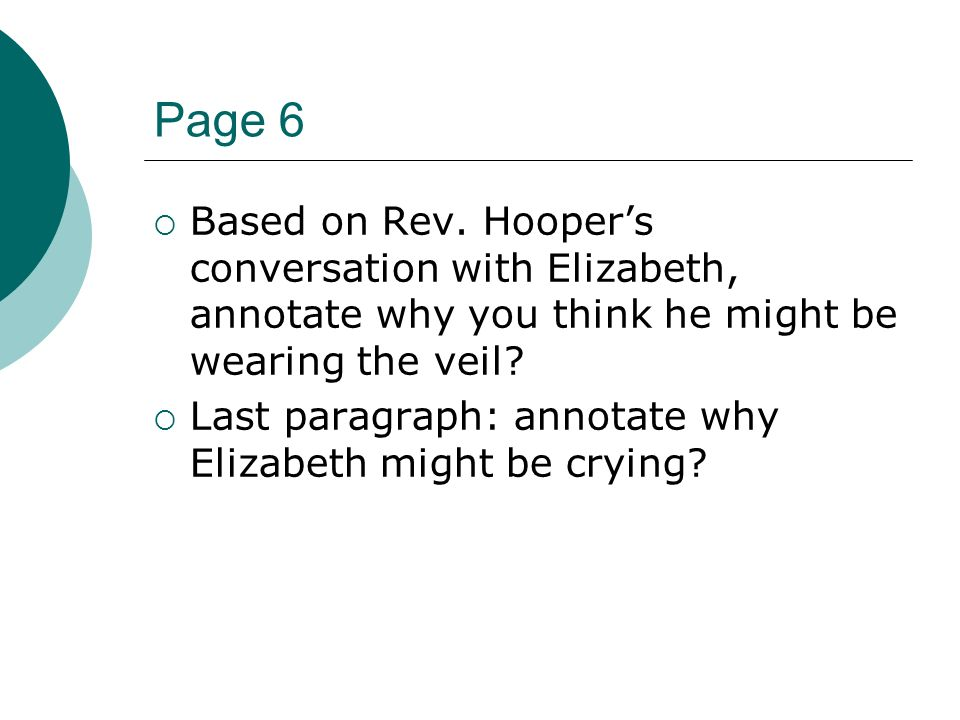 Page 6 Based on Rev. Hoopers conversation with Elizabeth, annotate why you think he might be wearing the veil? Last paragraph: annotate why Elizabeth