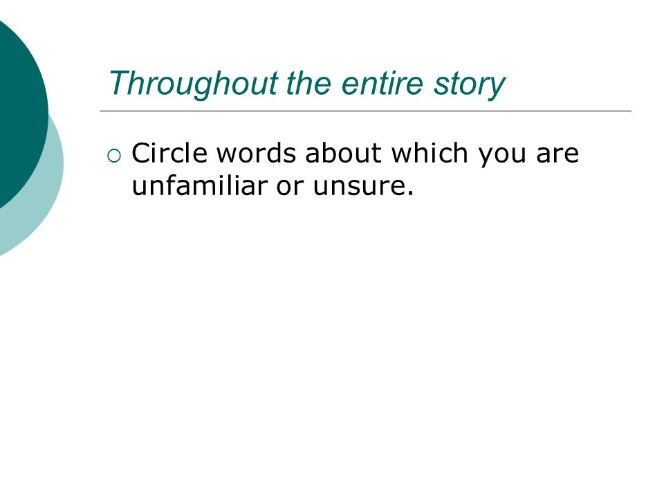 Throughout the entire story Circle words about which you are unfamiliar or unsure.