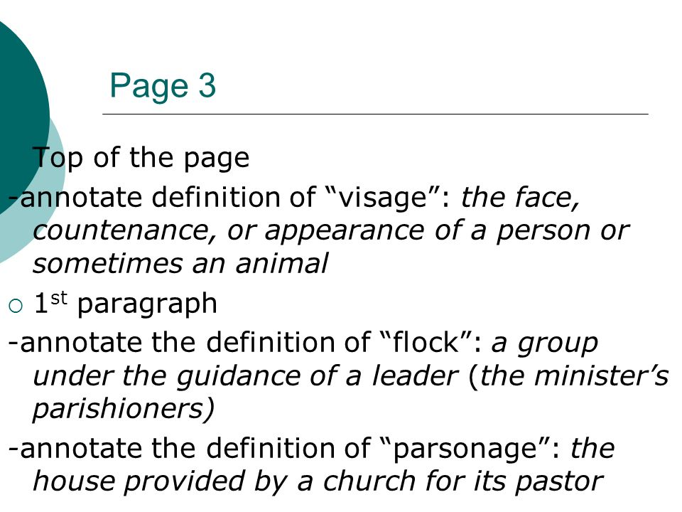 Page 3 Top of the page -annotate definition of visage: the face, countenance, or appearance of a person or sometimes an animal 1 st paragraph -annotate the definition of flock: a group under the guidance of a leader (the ministers parishioners) -annotate the definition of parsonage: the house provided by a church for its pastor