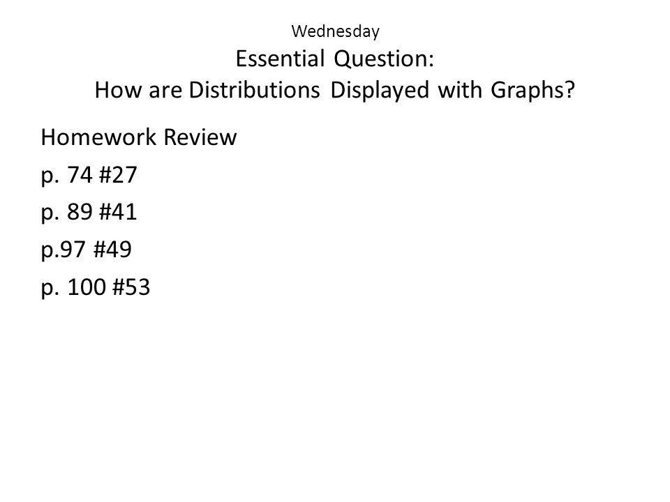 Wednesday Essential Question: How are Distributions Displayed with Graphs.