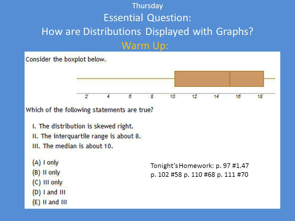 Warm Up: Thursday Essential Question: How are Distributions Displayed with Graphs.