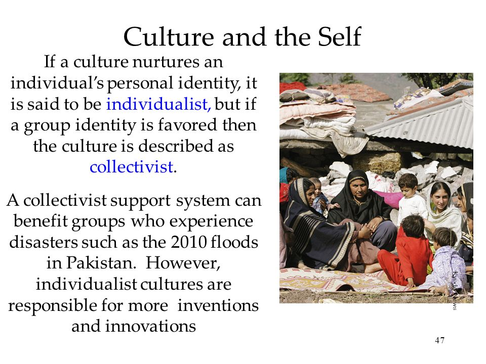 47 Culture and the Self If a culture nurtures an individuals personal identity, it is said to be individualist, but if a group identity is favored the