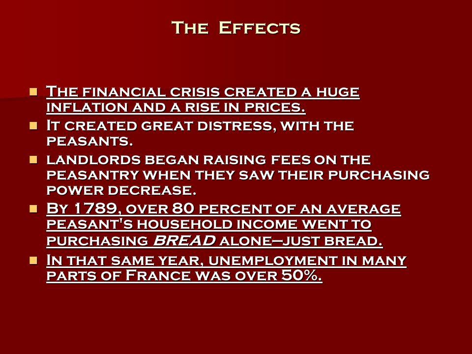 The Effects The financial crisis created a huge inflation and a rise in prices. The financial crisis created a huge inflation and a rise in prices. It