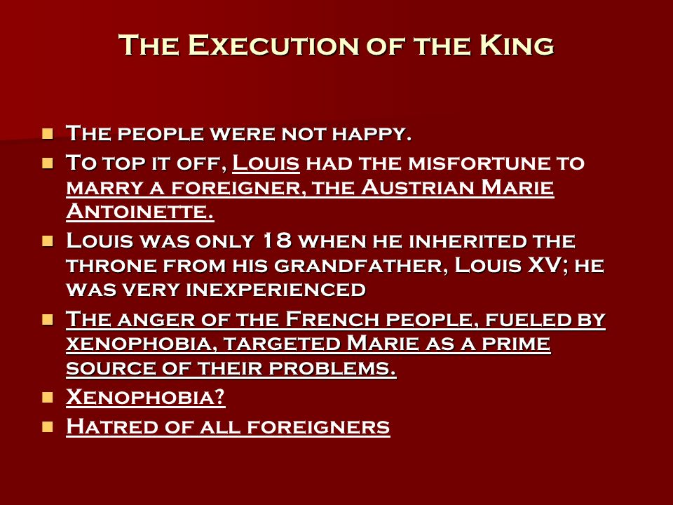 The Execution of the King The people were not happy. The people were not happy. To top it off, To top it off, Louis had the misfortune to marry a fore