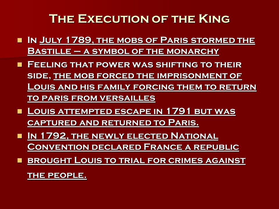 The Execution of the King In July 1789, the mobs of Paris stormed the Bastille – a symbol of the monarchy In July 1789, the mobs of Paris stormed the