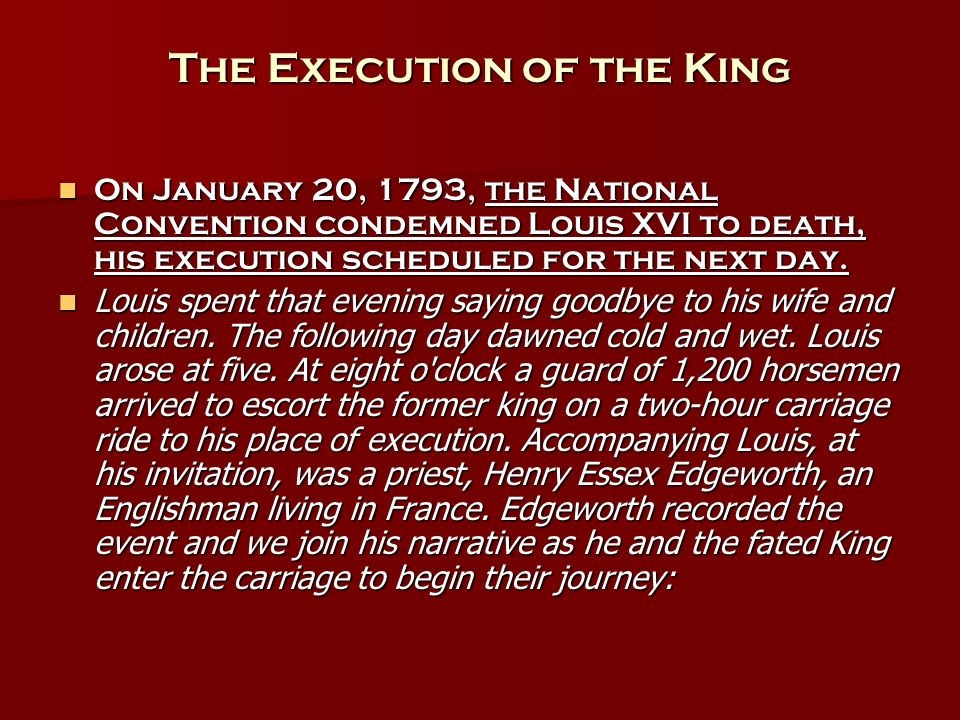 The Execution of the King On January 20, 1793, the National Convention condemned Louis XVI to death, his execution scheduled for the next day.