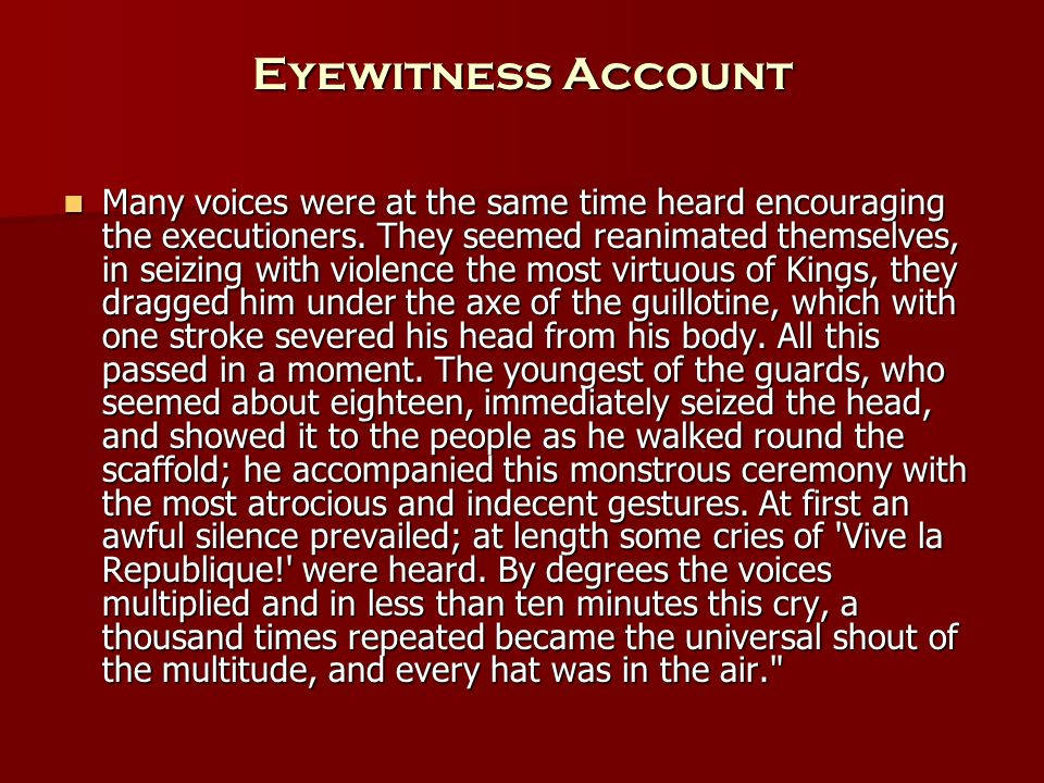 Eyewitness Account Many voices were at the same time heard encouraging the executioners. They seemed reanimated themselves, in seizing with violence t