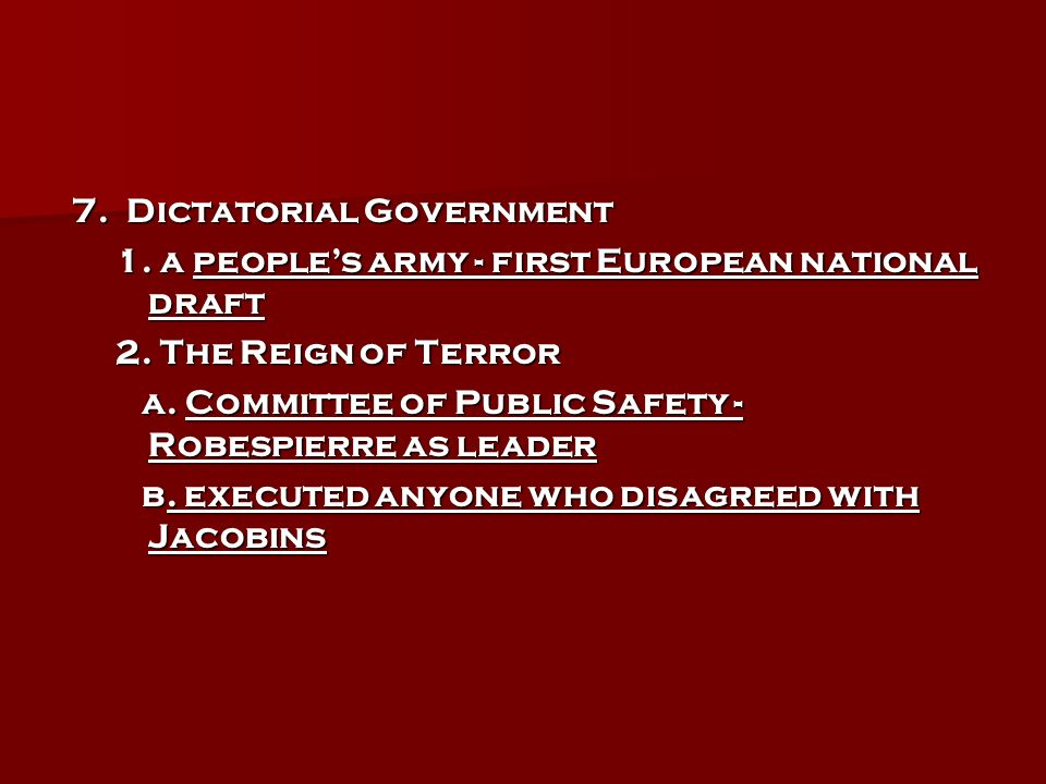 7. Dictatorial Government 7. Dictatorial Government 1. a peoples army - first European national draft 2. The Reign of Terror a. Committee of Public Sa