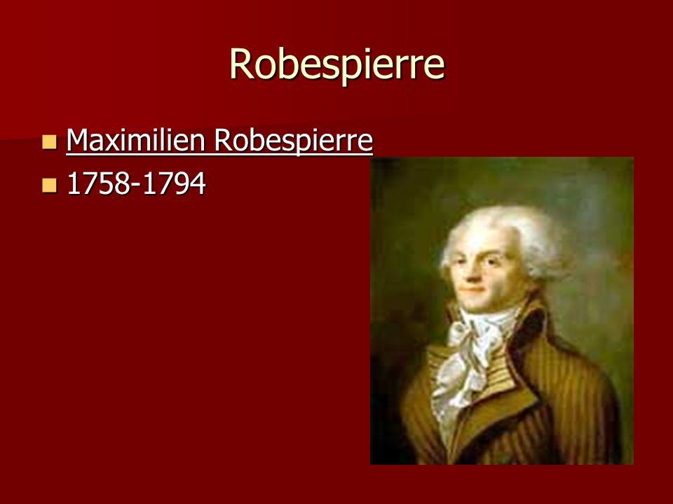 Robespierre Maximilien Robespierre Maximilien Robespierre 1758-1794 1758-1794