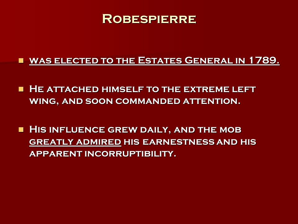 Robespierre was elected to the Estates General in 1789.