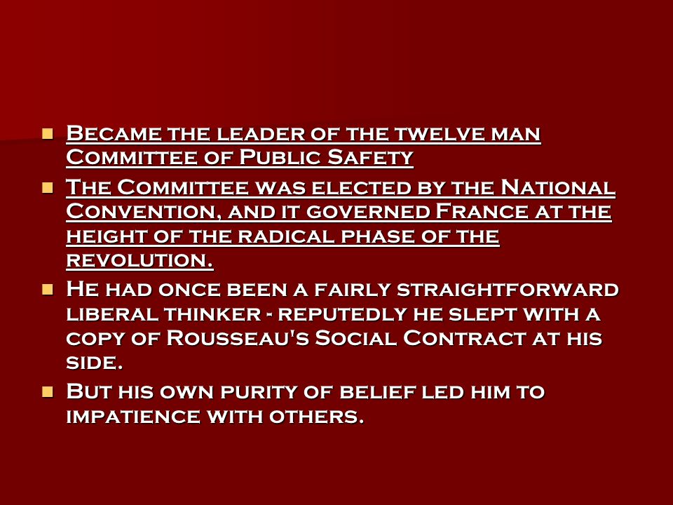 Became the leader of the twelve man Committee of Public Safety Became the leader of the twelve man Committee of Public Safety The Committee was elected by the National Convention, and it governed France at the height of the radical phase of the revolution.