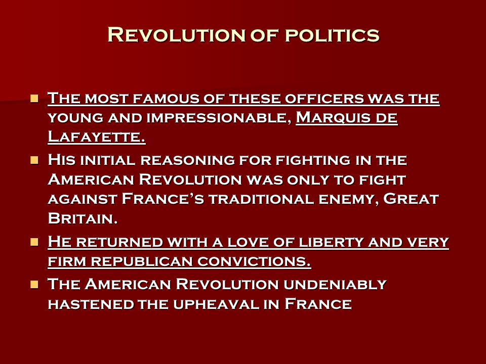 Revolution of politics The most famous of these officers was the young and impressionable, Marquis de Lafayette. The most famous of these officers was