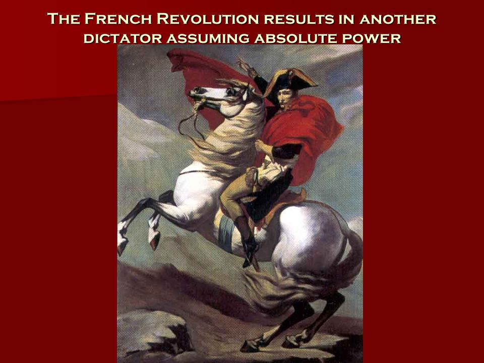 The French Revolution results in another dictator assuming absolute power