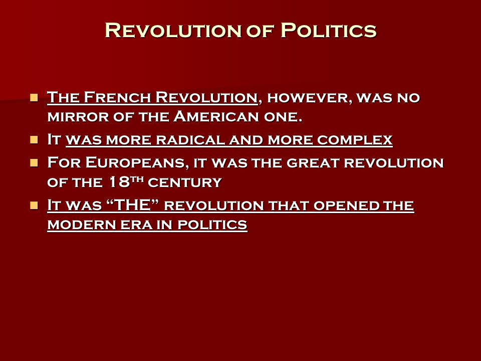 Revolution of Politics The French Revolution, however, was no mirror of the American one.