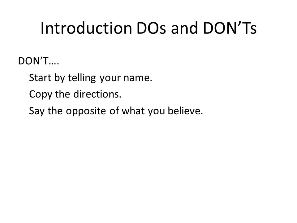 Introduction DOs and DONTs DONT…. Start by telling your name.