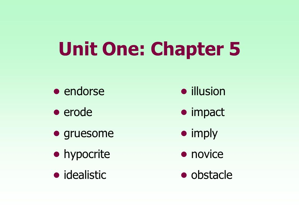 Unit One: Chapter 5 endorse illusion erode impact gruesome imply hypocrite novice idealisticobstacle