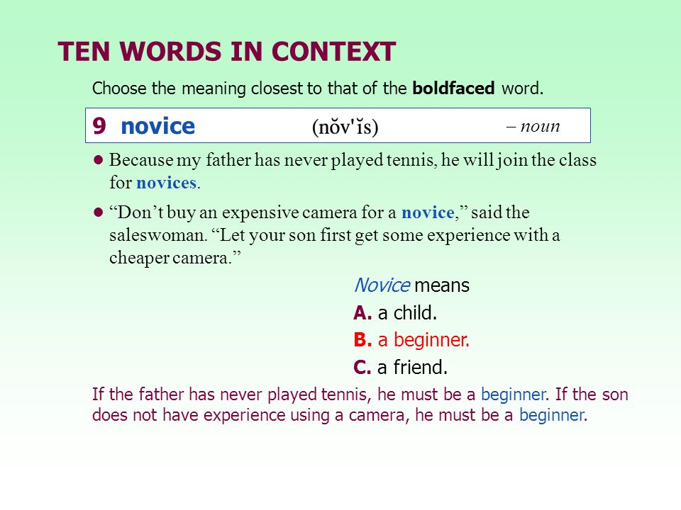 TEN WORDS IN CONTEXT Choose the meaning closest to that of the boldfaced word. Novice means A. a child. B. a beginner. C. a friend. If the father has