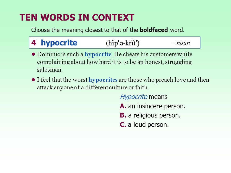 TEN WORDS IN CONTEXT Dominic is such a hypocrite. He cheats his customers while complaining about how hard it is to be an honest, struggling salesman.