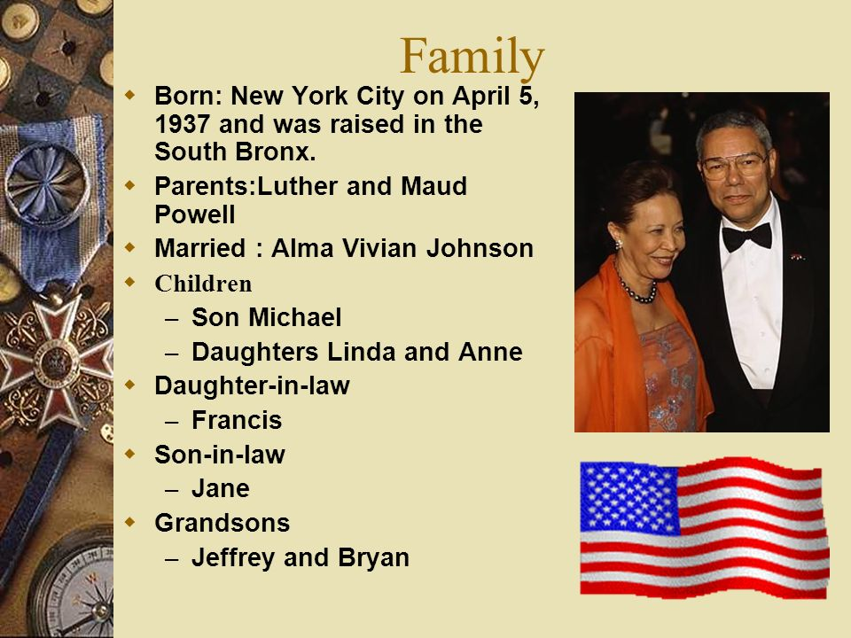 Family Born: New York City on April 5, 1937 and was raised in the South Bronx. Parents:Luther and Maud Powell Married : Alma Vivian Johnson Children –