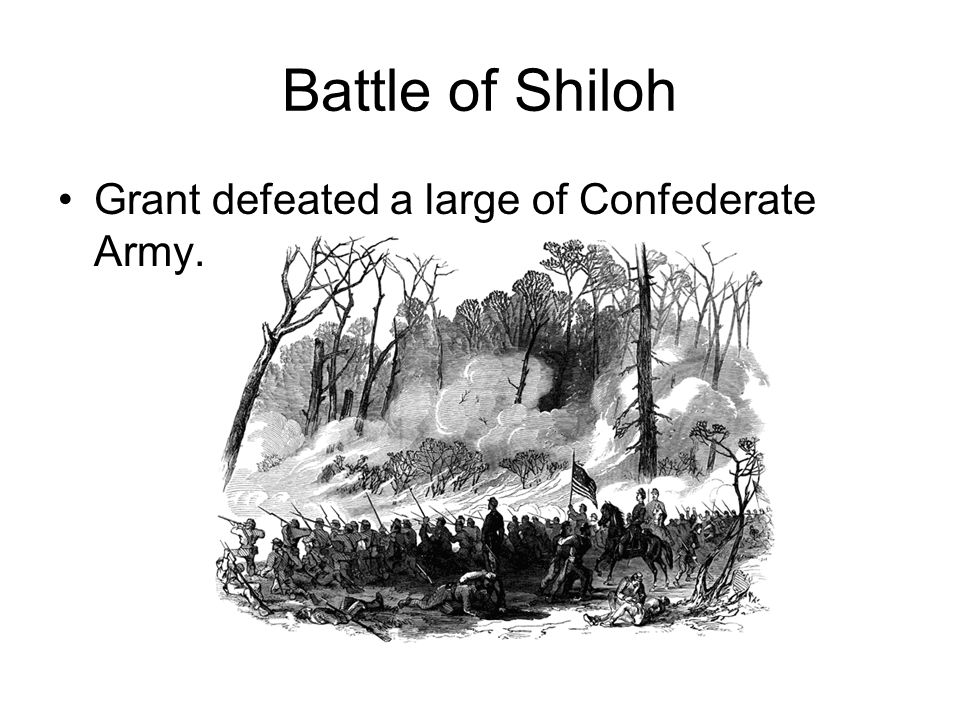 Battle of Shiloh Grant defeated a large of Confederate Army.