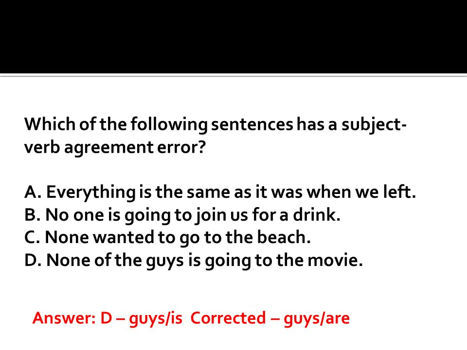 Answer: D – guys/is Corrected – guys/are