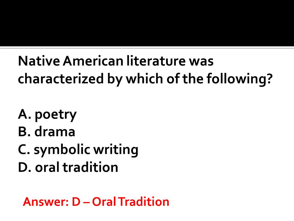 Answer: D – Oral Tradition