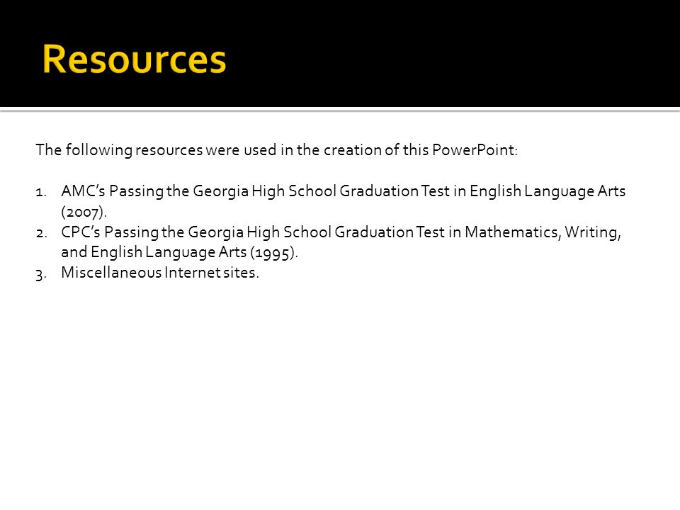 The following resources were used in the creation of this PowerPoint: 1.AMCs Passing the Georgia High School Graduation Test in English Language Arts