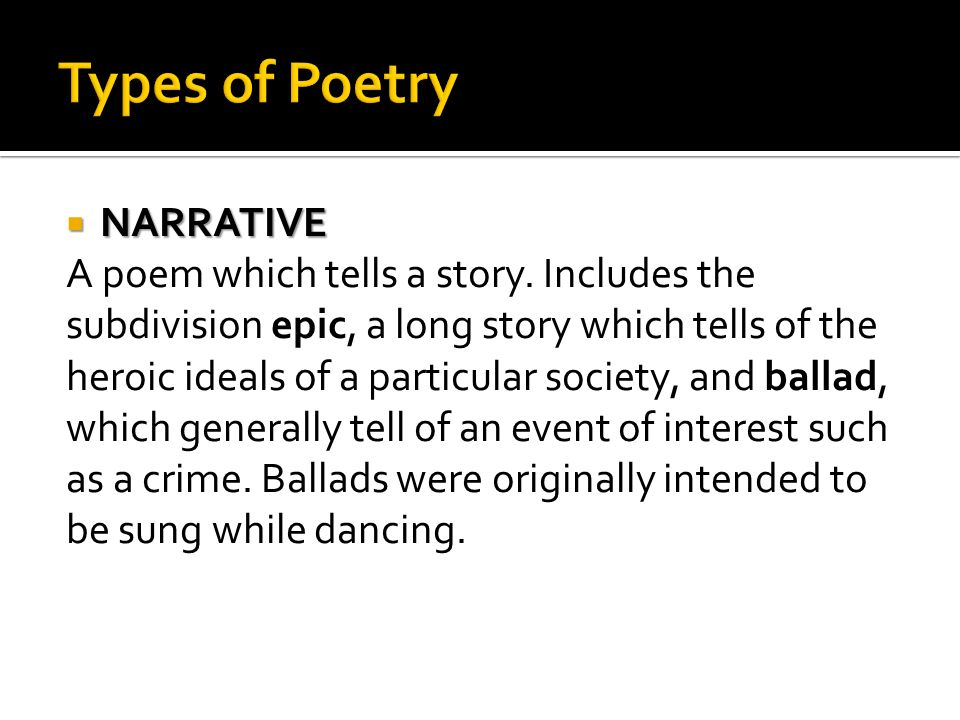 NARRATIVE NARRATIVE A poem which tells a story. Includes the subdivision epic, a long story which tells of the heroic ideals of a particular society,